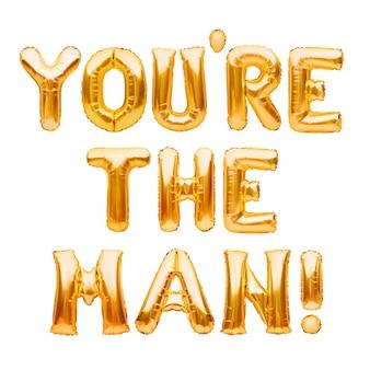 Woorden jij bent de man gemaakt van gouden opblaasbare ballonnen geïsoleerd op wit