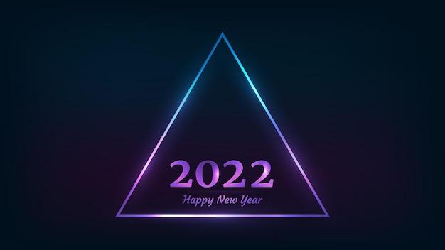 2022 gelukkig nieuwjaar neon achtergrond. neon driehoekig frame met glanzende effecten voor kerstvakantie wenskaart, flyers of posters. vector illustratie