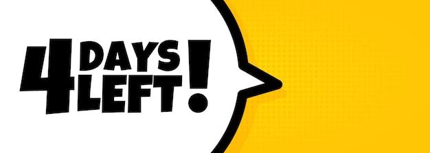 4 dagen over. tekstballonnenbanner met nog 4 dagen tekst. luidspreker. voor zaken, marketing en reclame. vector op geïsoleerde achtergrond. eps-10.