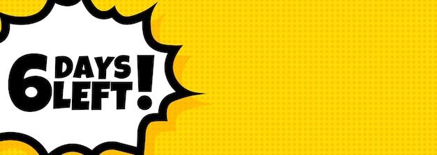 6 dagen links tekstballon banner. pop-art retro komische stijl. nog 6 dagen tekst. voor zaken, marketing en reclame. vector op geïsoleerde achtergrond. eps-10.