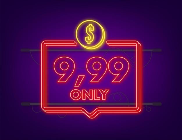 9,99 alleen dollars kortingslabels. neon icoon. vector illustratie.