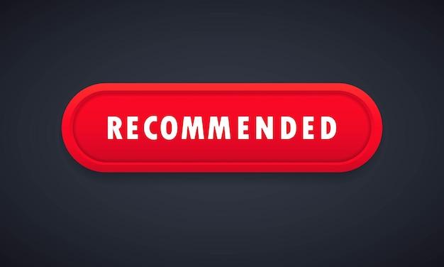 Aanbevolen knop. aanbevolen pictogram en rode knop voor garantiekwaliteit. conceptuele banner van goed, beste en kwalitatief hoogstaand product. vector web knop. vector platte cartoonillustratie