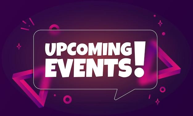Aankomende evenementen. speech bubble banner met aankomende evenementen tekst. glasmorfisme stijl. voor zaken, marketing en reclame. vector op geïsoleerde achtergrond. eps-10.