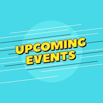 Aankomende evenementen tekst. pop-stijl typografieontwerp voor afgedrukte posterkop of banner van de website.