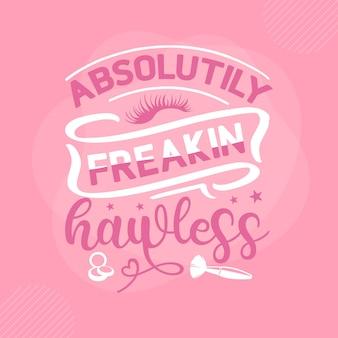 Absoluut freakin hawless make-up citaat premium vector