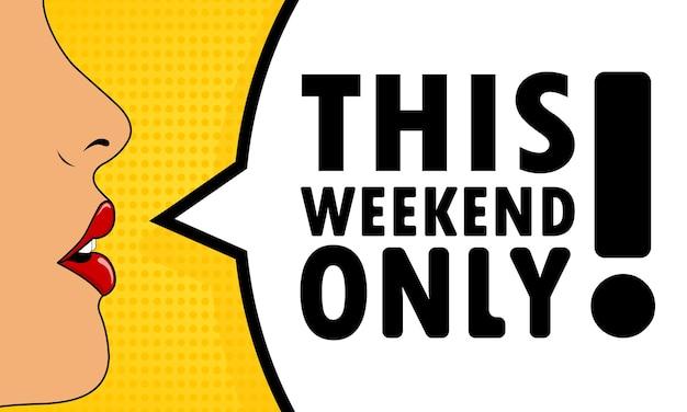 Alleen dit weekend. vrouwelijke mond met rode lippenstift schreeuwen. tekstballon met tekst alleen dit weekend. kan worden gebruikt voor zaken, marketing en reclame. vectoreps 10.