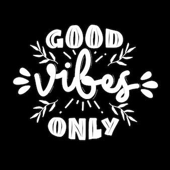 Alleen goede vibes. motivatie quotes. citaat hand belettering. voor prints op t-shirts, tassen, briefpapier, kaarten, posters, kleding, behang enz.