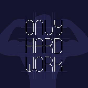 Alleen hard werken, belettering van ontwerp met sterke atleet