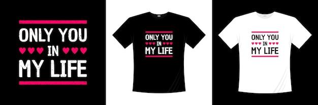 Alleen jij in mijn leven typografie t-shirtontwerp hou van romantische t-shirt