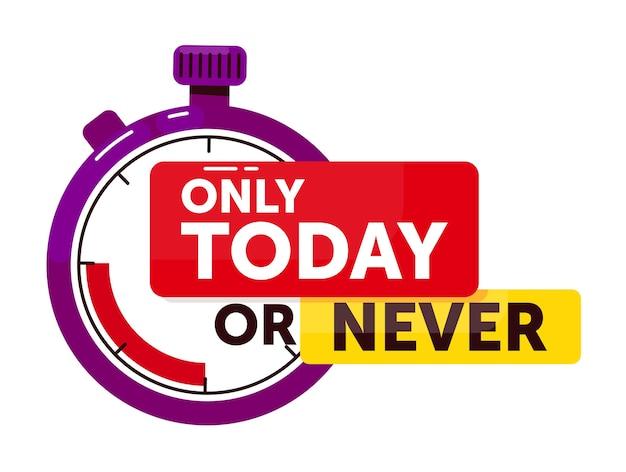Alleen vandaag of nooit aankondiging. aftellen badge op korte termijn met stopwatch uurwerk reclame speciale aanbieding alleen vandaag of nooit illustratie geïsoleerd op een witte achtergrond