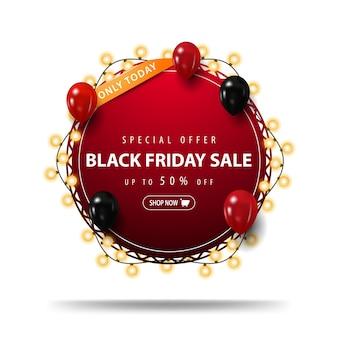Alleen vandaag, speciale aanbieding, black friday-uitverkoop, tot 50% korting, rode ronde kortingsbanner vastgebonden met slinger met rode en zwarte ballonnen