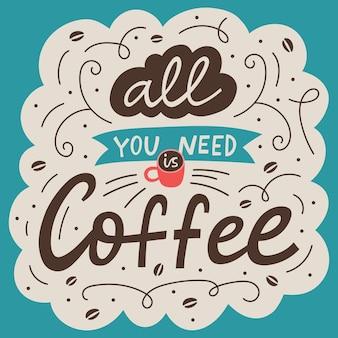 Alles wat je nodig hebt is koffie belettering offerte poster. leuke handgetekende vectorillustratie