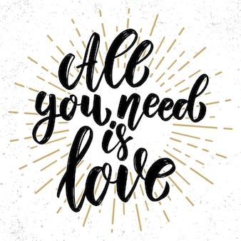 Alles wat je nodig hebt is liefde. belettering zin op grunge achtergrond. ontwerpelement voor poster, kaart, banner, flyer.