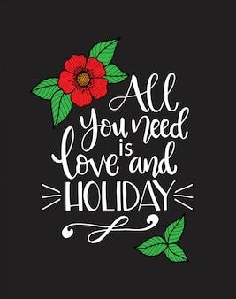 Alles wat je nodig hebt liefde en vakantie, handgeschreven letters. inspirerend citaat.