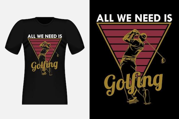 Alles wat we nodig hebben is golfen silhouette vintage t-shirtontwerp