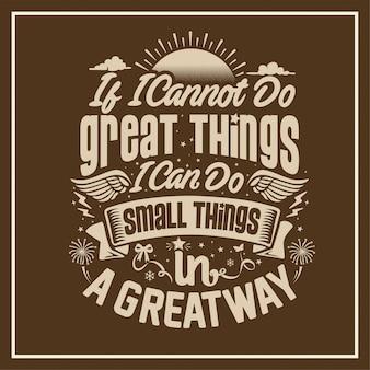 Als ik geen grote dingen kan doen, kan ik op een geweldige manier kleine dingen doen