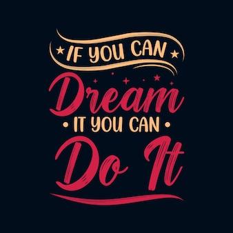 Als je het kunt dromen, kun je het motiverende belettering