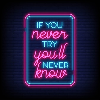 Als je het nooit probeert, weet je het nooit bij neonreclames. moderne citaatinspiratie en motivatie in neonstijl
