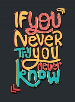Als je het nooit probeert, weet je het nooit. motivatie quotes. citaat belettering.