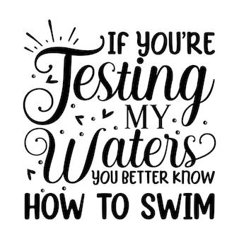Als je mijn wateren aan het testen bent, weet je maar beter hoe je moet zwemmen met belettering premium vector design