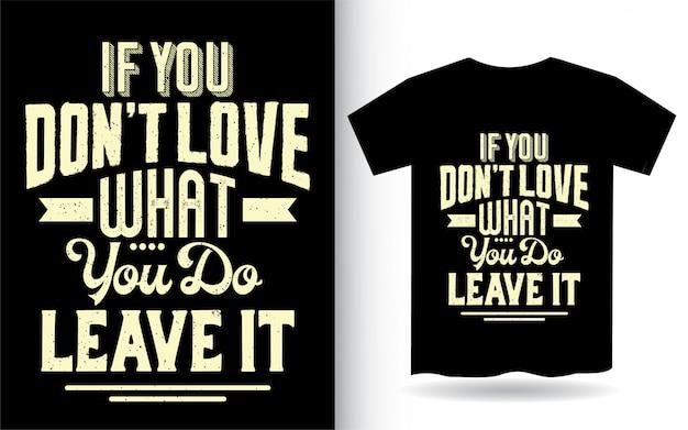 Als je niet houdt van wat je doet, laat het dan typografie voor t-shirt