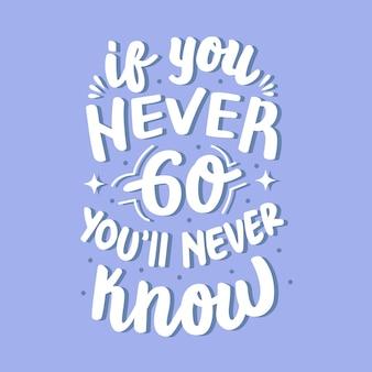 Als je nooit gaat weet je het nooit never