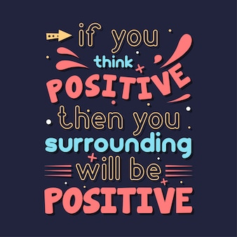 Als je positief denkt, zal je omgeving een positieve typografie zijn