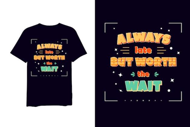 Altijd laat maar het wachten waard, met de hand tekenen belettering 3d-tekst t-shirt
