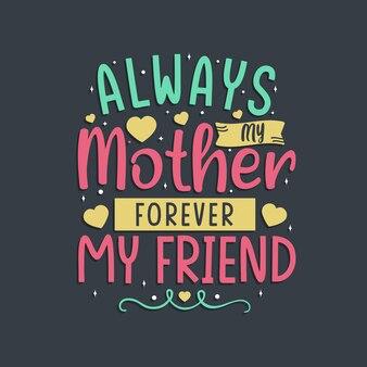 Altijd mijn moeder, voor altijd mijn vriend. moederdag belettering ontwerp.