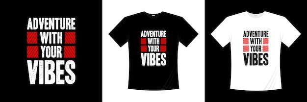 Avontuur met je vibes typografie t-shirtontwerp. zeggen, zin, citaten t-shirt.