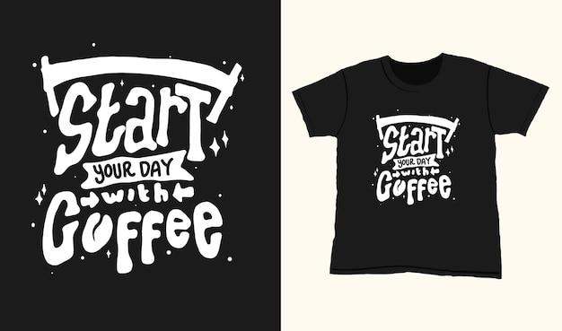 Begin uw dag met koffie. citeer typografie belettering voor t-shirtontwerp. handgetekende letters
