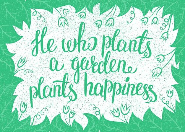 Belettering hij die een tuin plant, plant geluk. vectorillustratie met bladerenkader en handlettering