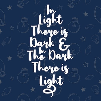 Belettering: in het licht is er donker en in het donker is er licht