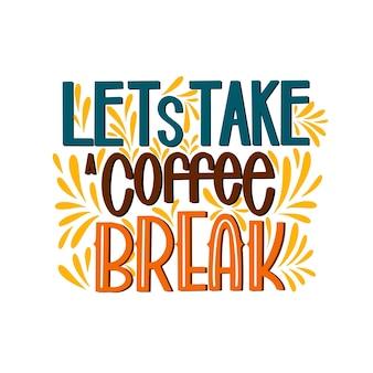 Belettering laten we een koffiepauze nemen. kalligrafische hand getekende teken. koffie offerte. tekst voor prints en posters, menu-ontwerp, wenskaarten. vector illustratie.
