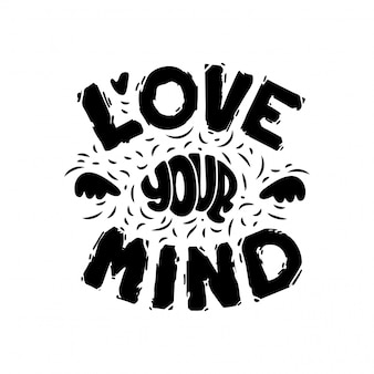 Belettering love your mind.