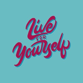 Belettering ontwerp citaat leven voor jezelf