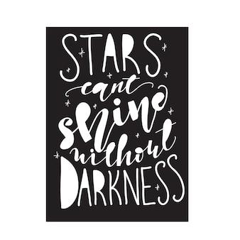 Belettering sterren kunnen niet schijnen zonder duisternis. vector illustratie.
