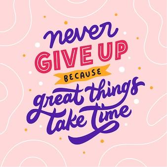 Belettering typografie citaat poster inspiratie motivatie geef nooit op omdat dingen tijd kosten