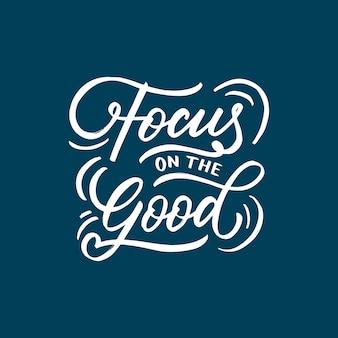 Belettering & typografie citeert motivatie voor leven en geluk, focus on the good