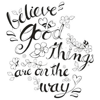 Beletteringcitaat: geloof dat er goede dingen onderweg zijn