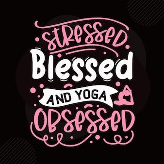 Benadrukt gezegend en door yoga geobsedeerd typografie premium vector design offertesjabloon