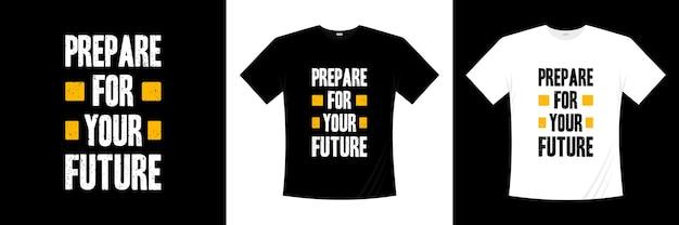 Bereid je voor op je toekomstige typografie. motivatie, inspiratie t-shirt.