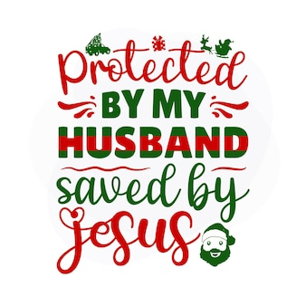 Beschermd door mijn man gered door jezus kerstcitaat premium vector