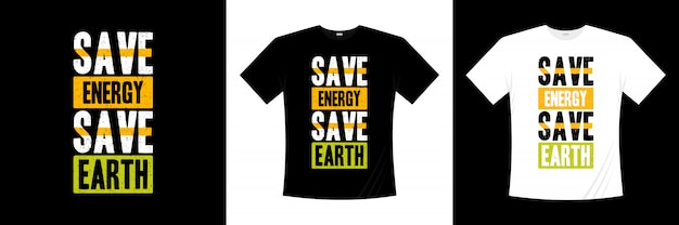 Bespaar energie bespaar aarde typografie t-shirt design