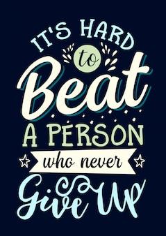 Beste inspirerende wijsheidscitaten voor het leven het is moeilijk een persoon te verslaan die nooit opgeeft