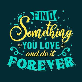Beste inspirerende wijsheidscitaten voor het leven vind iets waar je van houdt en doe het voor altijd