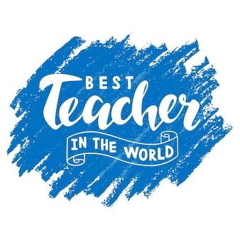 Beste leraar ter wereld belettering op blauwe achtergrond voor wenskaartbanner gelukkige lerarendag
