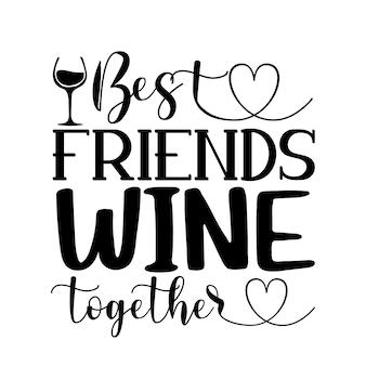 Beste vrienden wijn samen uniek typografie-element premium vector design