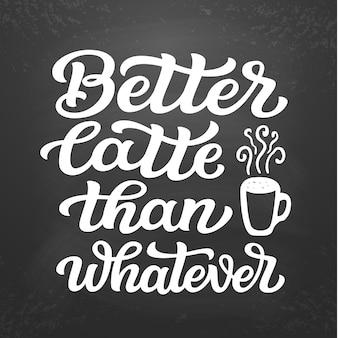 Beter latte dan welke belettering dan ook