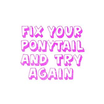 Bevestig je paardenstaart en probeer het opnieuw - inspirerende meisjescitaat voor posters, kunst aan de muur, papierontwerp.